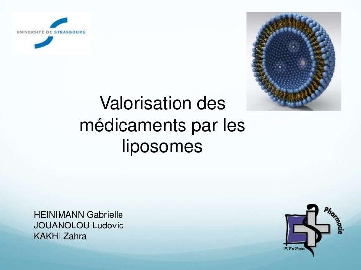 Valorisation des médicaments par les liposomes<br />HEINIMANN Gabrielle<br />JOUANOLOU Ludovic<br />KAKHI Zahra<br />