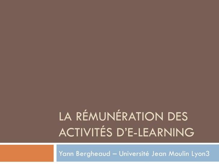 LA RÉMUNÉRATION DES ACTIVITÉS D'E-LEARNING Yann Bergheaud – Université Jean Moulin Lyon3