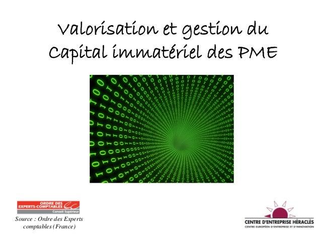 Valorisation et gestion duCapital immatériel des PMESource : Ordre des Expertscomptables (France)