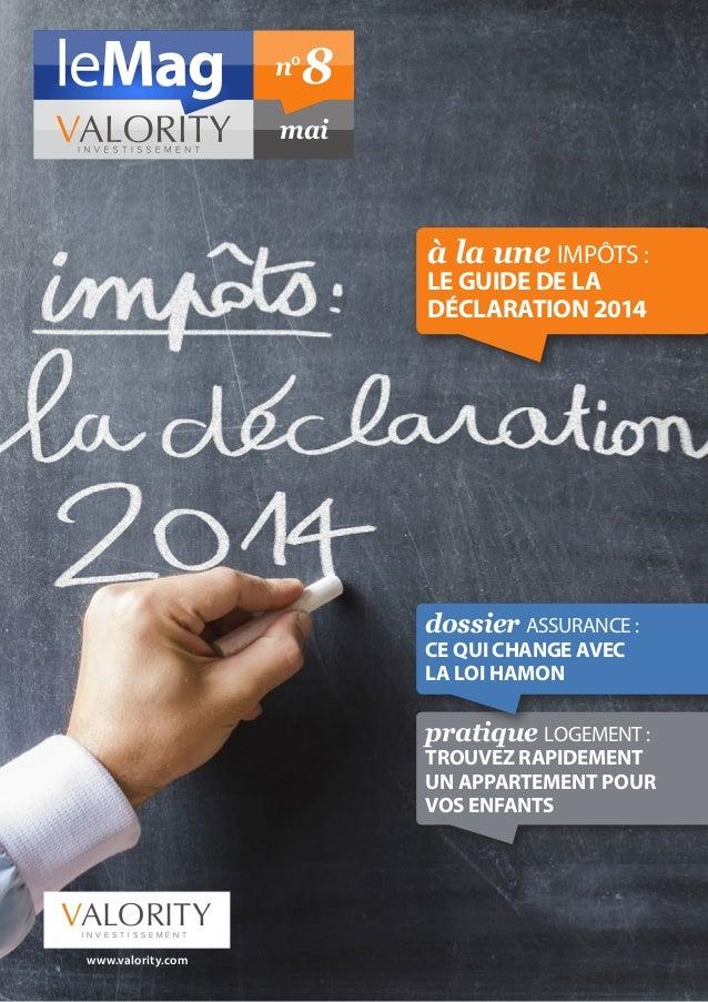 mai n°8 www.valority.com VALORITYI N V E S T I S S E M E N T à la une IMPÔTS : LE GUIDE DE LA DÉCLARATION 2014 pratique L...