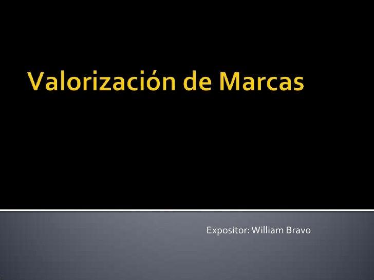 Valorización de Marcas<br />Expositor: William Bravo<br />