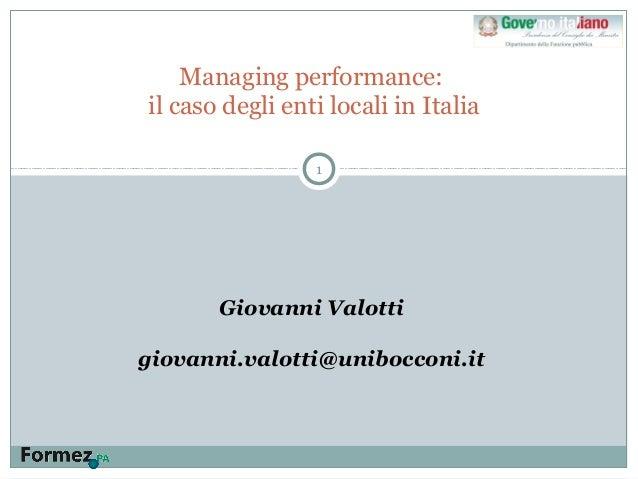 1 Managing performance: il caso degli enti locali in Italia Giovanni Valotti giovanni.valotti@unibocconi.it