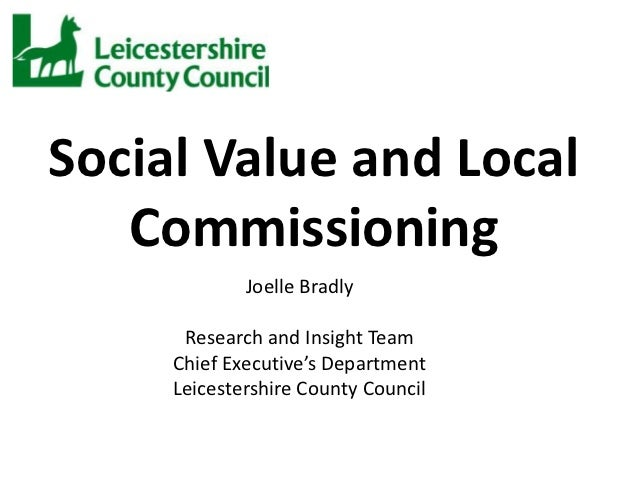 Social Value and Local   Commissioning             Joelle Bradly      Research and Insight Team     Chief Executive's Depa...