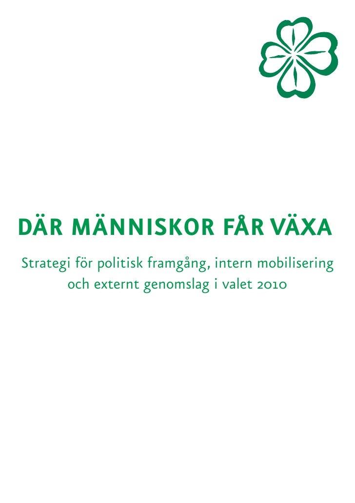 DÄR MÄNNISKOR FÅR VÄXA Strategi för politisk framgång, intern mobilisering        och externt genomslag i valet 2010