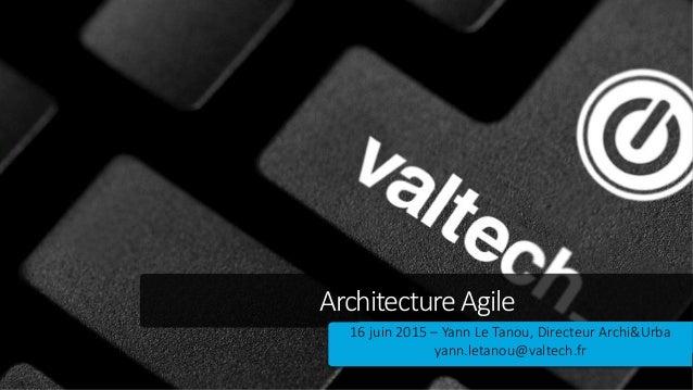 ArchitectureAgile 16 juin 2015 – Yann Le Tanou, Directeur Archi&Urba yann.letanou@valtech.fr