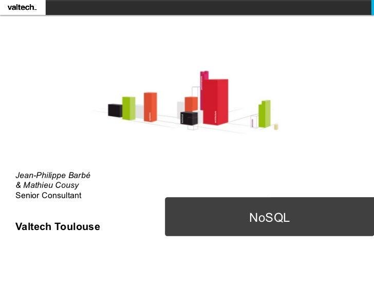 Jean-Philippe Barbé& Mathieu CousySenior Consultant                      NoSQLValtech Toulouse