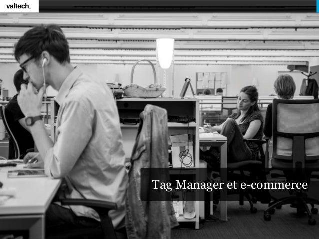 Valtech - Tag Manager et e-commerce