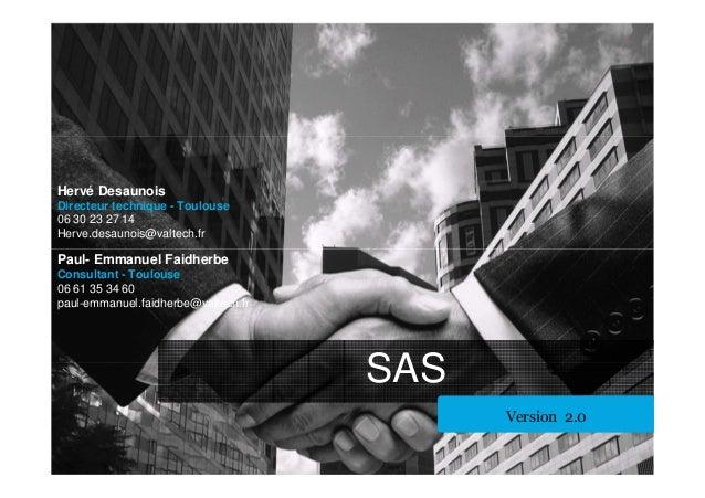 SAS Version 2.0Version 2.0 Hervé Desaunois Directeur technique - Toulouse 06 30 23 27 14 Herve.desaunois@valtech.fr Paul- ...