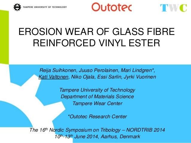 EROSION WEAR OF GLASS FIBRE REINFORCED VINYL ESTER Reija Suihkonen, Juuso Perolainen, Mari Lindgren*, Kati Valtonen, Niko ...