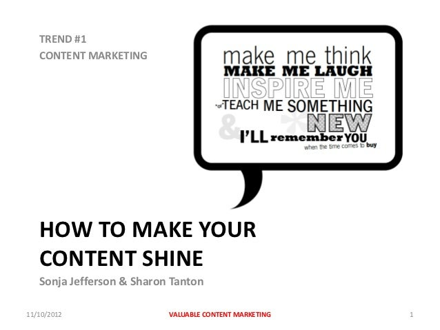 TREND #1   CONTENT MARKETING   HOW TO MAKE YOUR   CONTENT SHINE   Sonja Jefferson & Sharon Tanton11/10/2012               ...