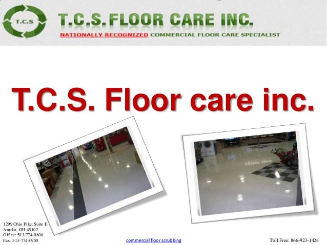 T.C.S. Floor care inc.1299 Ohio Pike, Suite EAmelia, OH 45102.Office: 513-774-0800Fax: 513-774-0950         commercial flo...