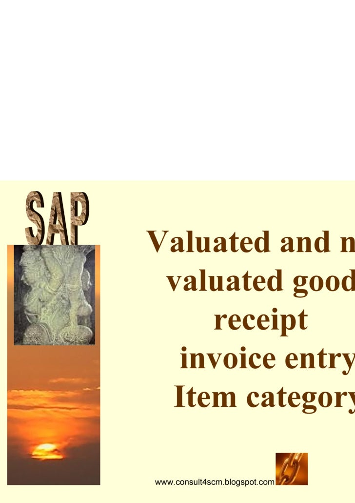 Valuated and non valuated goods receipt  invoice entry Item category S A P
