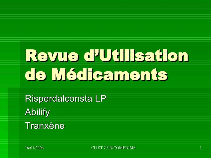 Revue d'Utilisation de Médicaments Risperdalconsta LP Abilify Tranxène