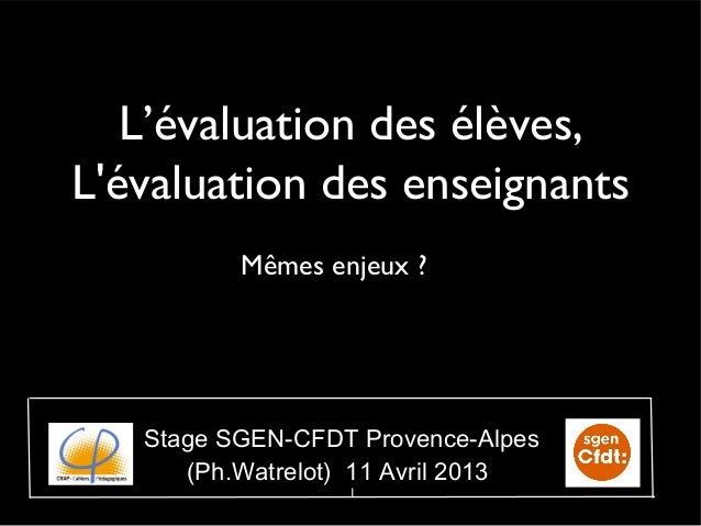 L'évaluation des élèves,Lévaluation des enseignants          Mêmes enjeux ?   Stage SGEN-CFDT Provence-Alpes      (Ph.Watr...