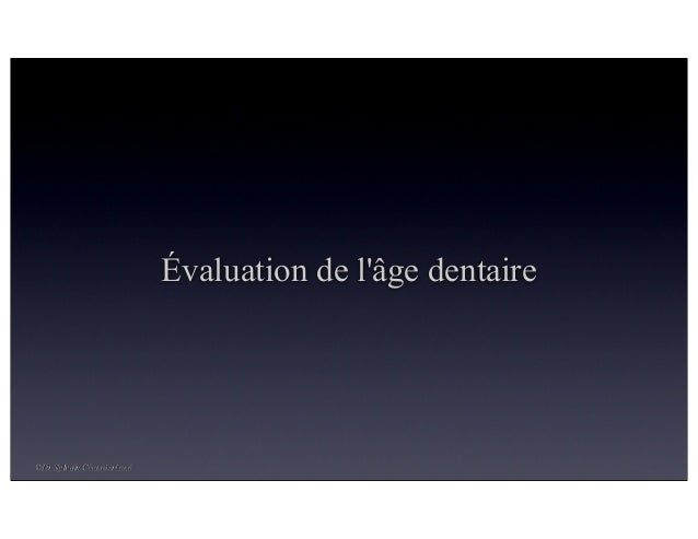 Évaluation de l'âge dentaire  ©Dr Sylvain Chamberland