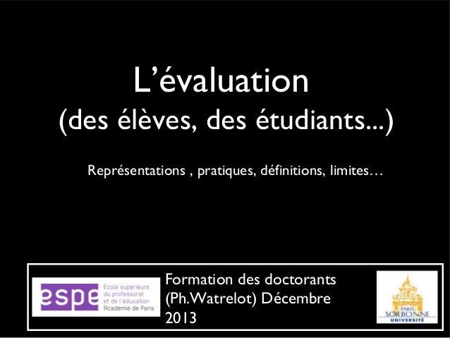 L'évaluation (des élèves, des étudiants...) Représentations , pratiques, définitions, limites…  Formation des doctorants (...