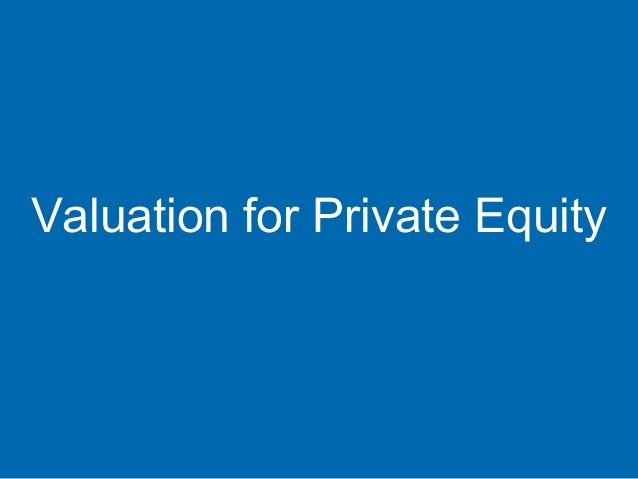Valuation for Private Equity