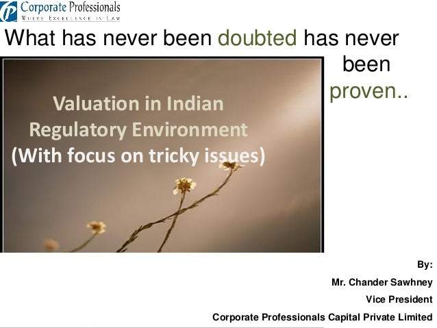 What has never been doubted has never been proven.. Valuation in Indian Regulatory Environment (With focus on tricky issue...