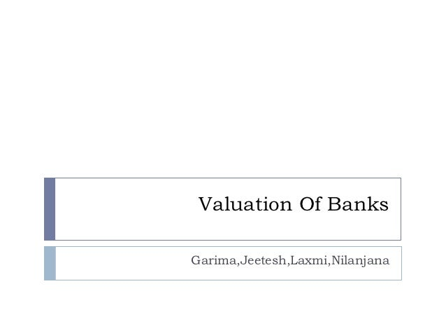 Valuation Of BanksGarima,Jeetesh,Laxmi,Nilanjana