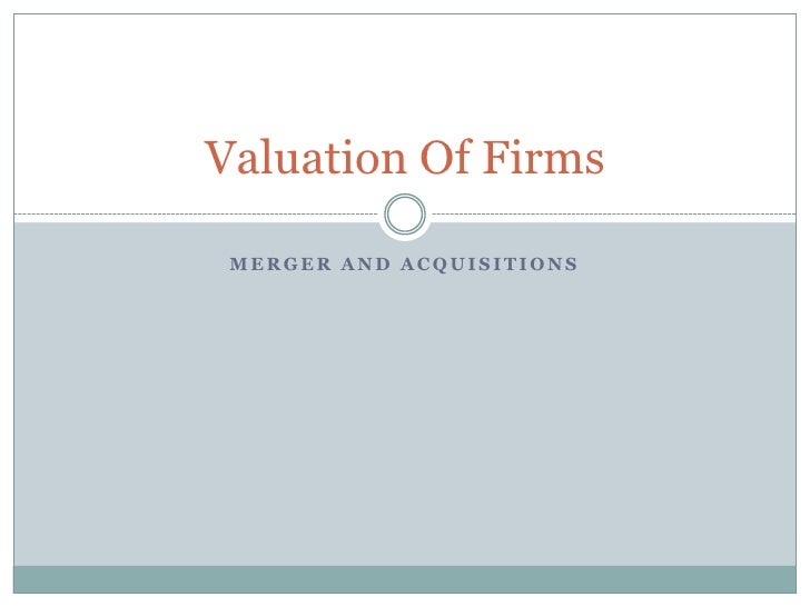 Merger And Acquisitions<br />Valuation Of Firms <br />