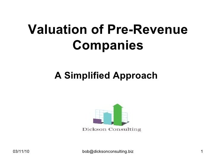 Valuation of Pre-Revenue Companies <ul><li>A Simplified Approach </li></ul>