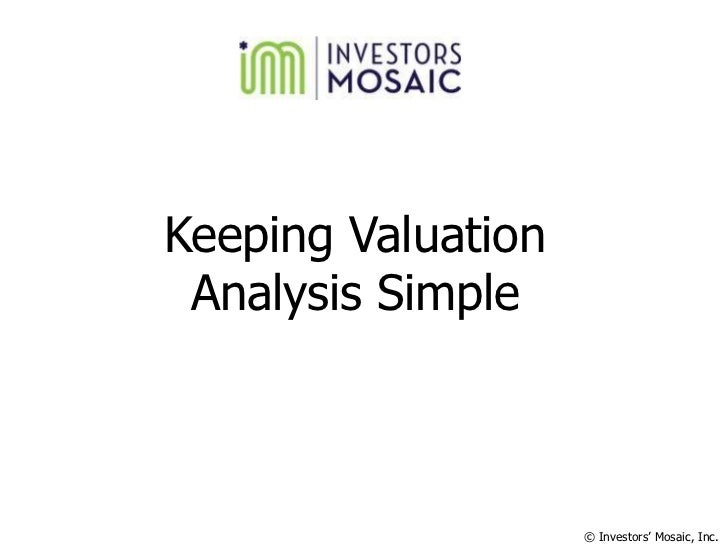 Keeping Valuation Analysis Simple                    © Investors' Mosaic, Inc.