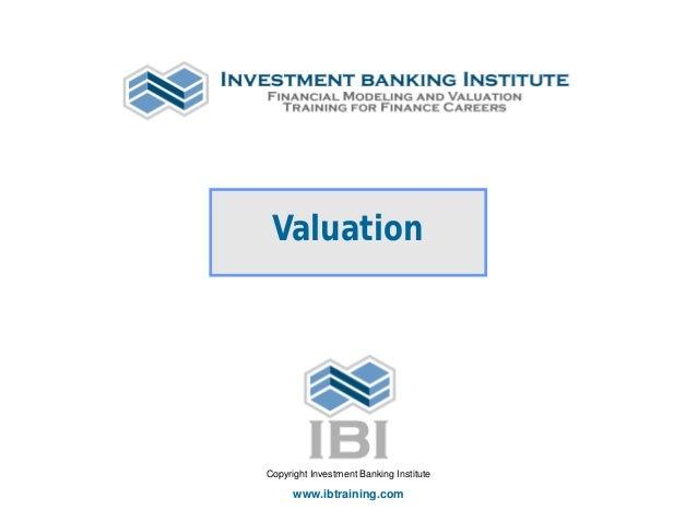 Valuation Copyright Investment Banking Institute www.ibtraining.com