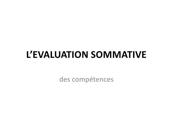 L'EVALUATION SOMMATIVE<br />des compétences<br />