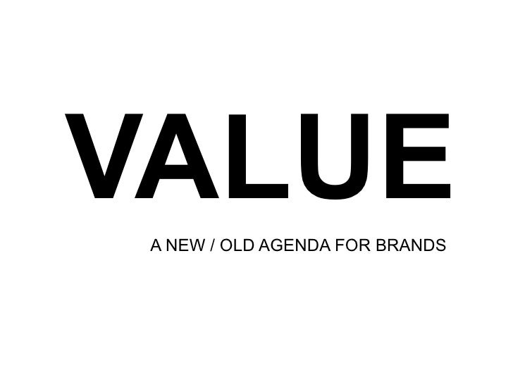VALUE! A NEW / OLD AGENDA FOR BRANDS