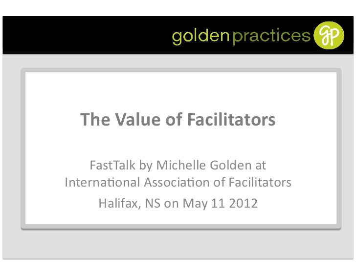 The Value of Facilitators                                          FastTalk by Michelle Golden at       ...