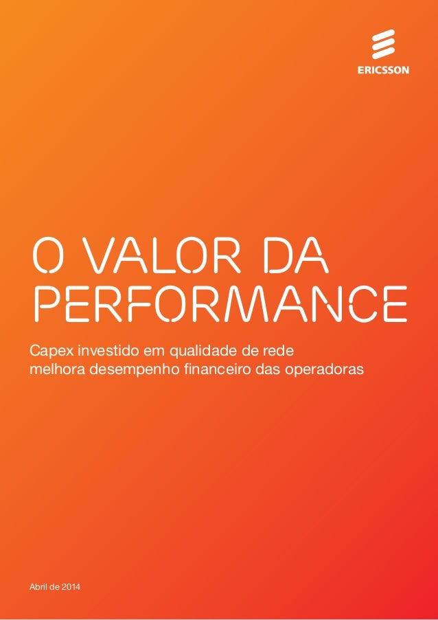 Abril de 2014 Capex investido em qualidade de rede melhora desempenho financeiro das operadoras O valor da performance