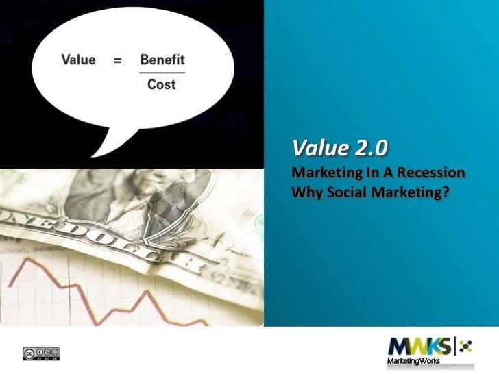 Value 2.0Marketing In A RecessionWhy Social Marketing?             MarketingWorks