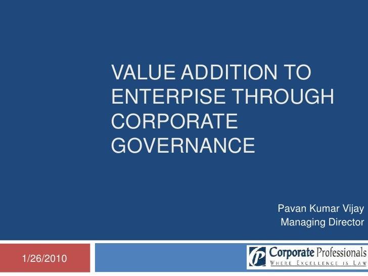 VALUE ADDITION TO ENTERPISE THROUGHCorporate governance<br />Pavan Kumar Vijay<br />Managing Director <br />19/01/2010<br />