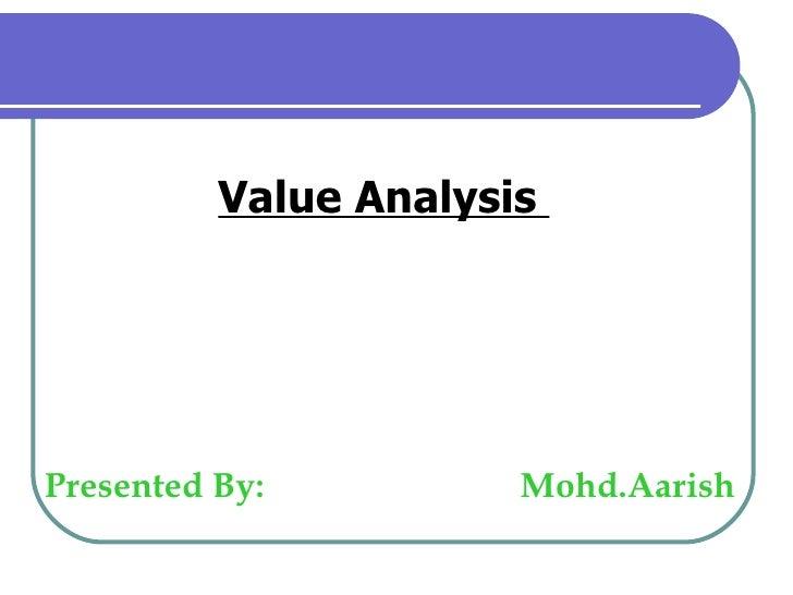 Value Analysis  Presented By:  Mohd.Aarish