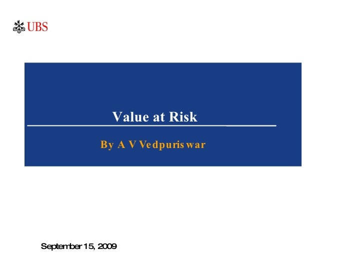 Value at Risk By A V Vedpuriswar September 15, 2009