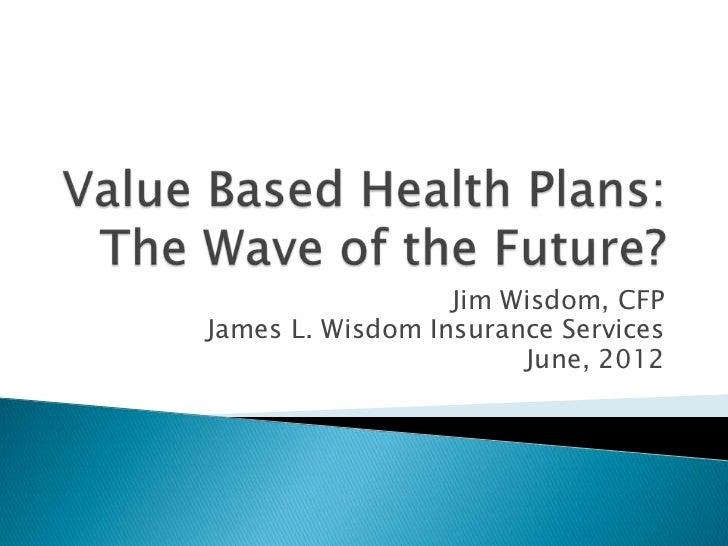 Jim Wisdom, CFPJames L. Wisdom Insurance Services                       June, 2012