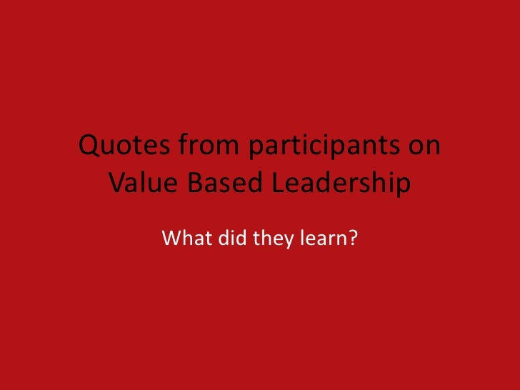Quotes from participants on  Value Based Leadership      What did they learn?