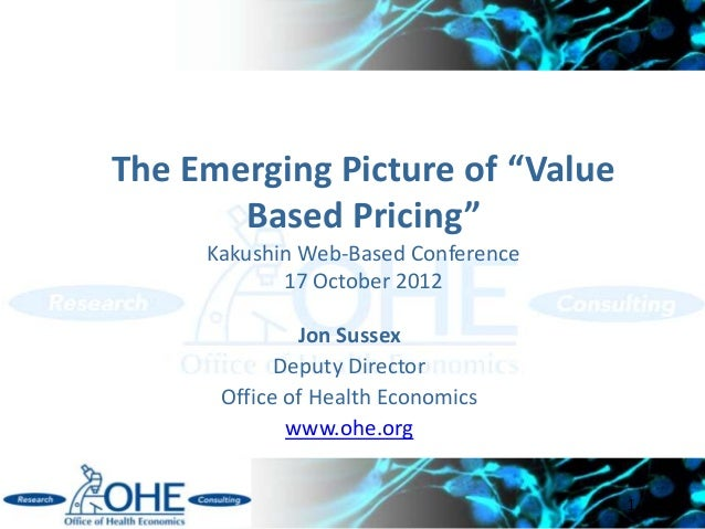 "The Emerging Picture of ""Value       Based Pricing""     Kakushin Web-Based Conference            17 October 2012          ..."