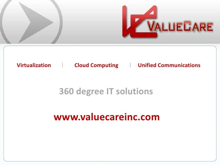 Virtualization<br />|<br />Cloud Computing<br />|<br />Unified Communications<br />360 degree IT solutions<br />www.valuec...