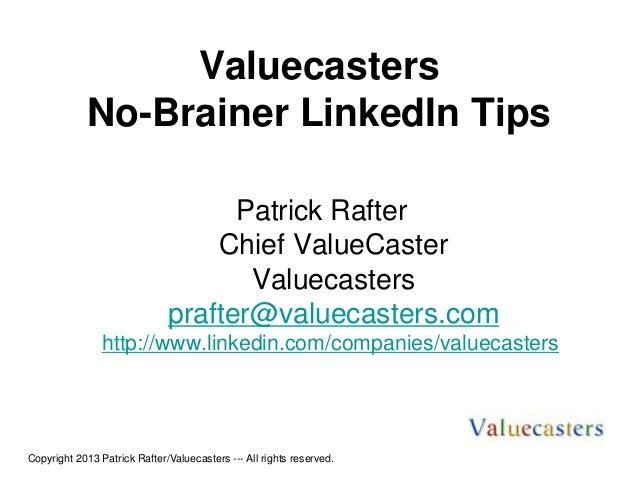 Valuecasters No-Brainer LinkedIn Tips Patrick Rafter Chief ValueCaster Valuecasters prafter@valuecasters.com http://www.li...