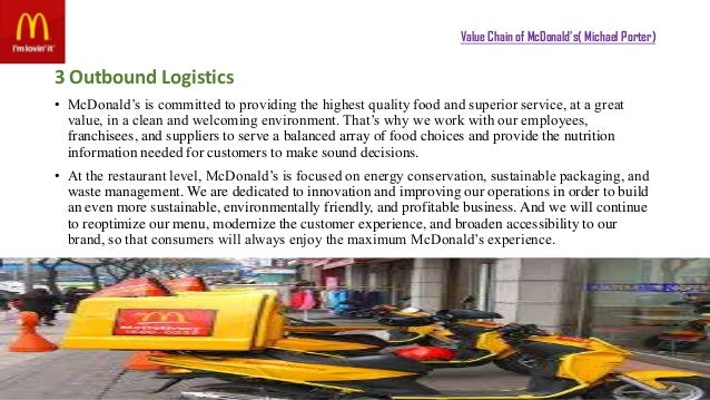 a value chain analysis of mcdonalds A value chain is a chain of activities that a firm operating in a specific industry performs in order to deliver a valuable product or service for the market the concept of value chain analysis comes from business management and was first described and popularized by michael porter in his 1985 best-seller.