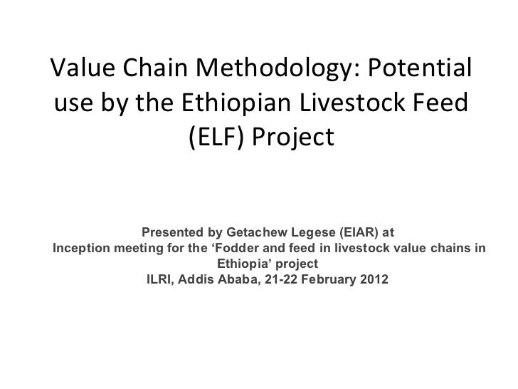 Value Chain Methodology: Potential use by the Ethiopian Livestock Feed (ELF) Project Presented by Getachew Legese (EIAR) a...