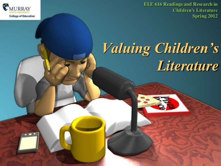 "ELE 616 Readings and Research in                 Children""s Literature                          Spring 2012Valuing Childre..."