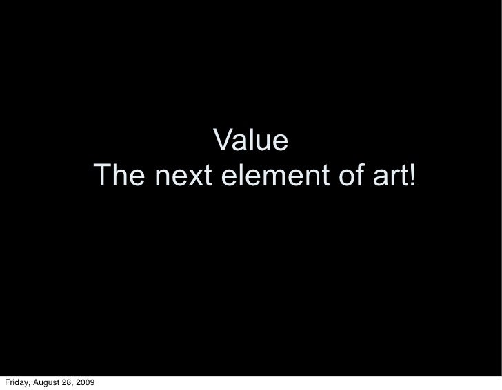 Value                       The next element of art!     Friday, August 28, 2009