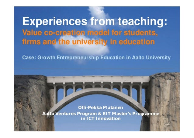 Experiences from teaching:Value co-creation model for students,firms and the university in educationCase: Growth Entrepren...