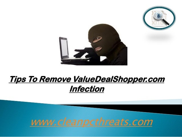 Tips To Remove ValueDealShopper.com Infection  www.cleanpcthreats.com