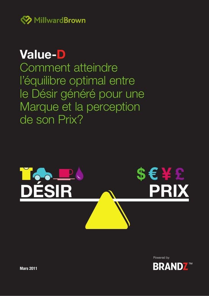 1   BRANDZ VALUE-DValue-DComment atteindrel'équilibre optimal entrele Désir généré pour uneMarque et la perceptionde son P...