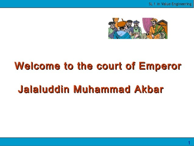 SL 1 in Value EngineeringSL 1 in Value Engineering 1 Welcome to the court of EmperorWelcome to the court of Emperor Jalalu...