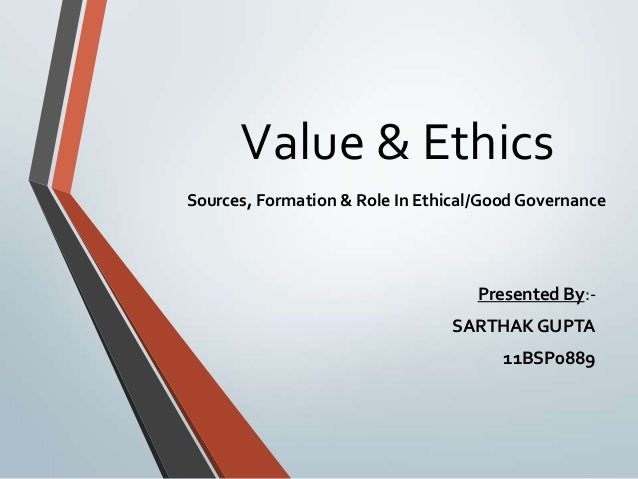 Value & EthicsSources, Formation & Role In Ethical/Good Governance                                    Presented By:-      ...