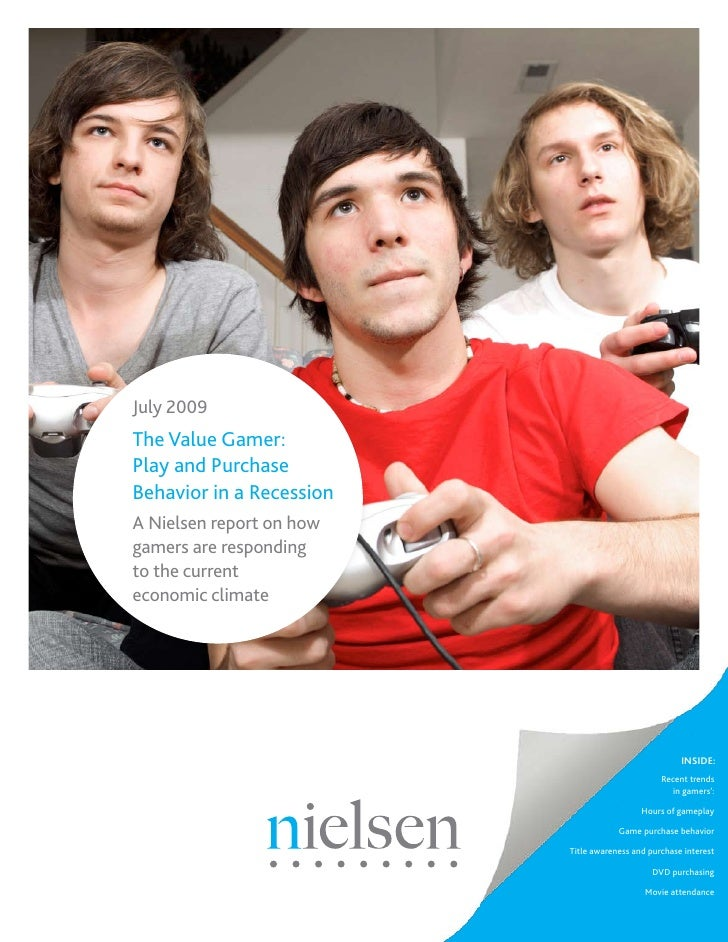 July 2009 The Value Gamer: Play and Purchase Behavior in a Recession A Nielsen report on how gamers are responding to the ...
